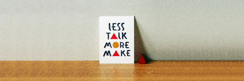 less_talk_more_make